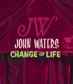 John Waters Change Of Life